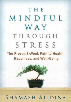 The Mindful Way Through Stress de Shamash Alidina