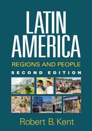 Latin America, Second Edition:  Regions and People de Robert B. Kent