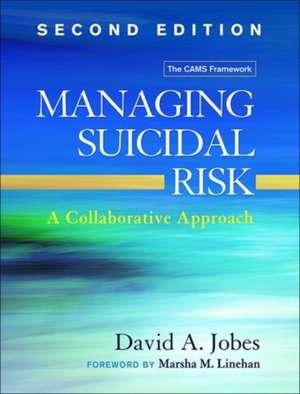 Managing Suicidal Risk, Second Edition:  A Collaborative Approach de David A. Jobes