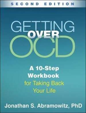 Getting Over OCD, Second Edition de Anxiety and Stress Clinic, University of North Carolina at Chapel Hill) Abramowitz, Jonathan S. (Department of Psychology and Neuroscience and Director