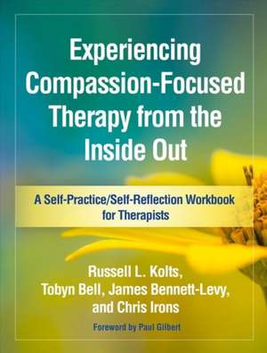 Experiencing Compassion-Focused Therapy from the Inside Out de Russell L. Kolts