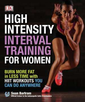 High-Intensity Interval Training for Women:  Burn More Fat in Less Time with Hiit Workouts You Can Do Anywhere de Sean Bartram