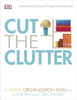 Cut the Clutter de Cynthia Ewer