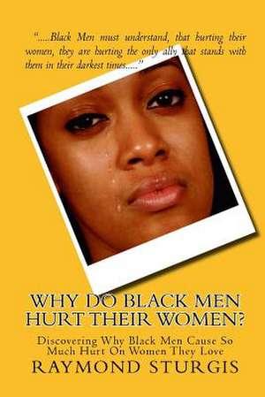 Why Do Black Men Hurt Their Women? de Raymond Sturgis