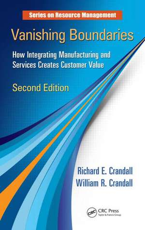 Vanishing Boundaries:  How Integrating Manufacturing and Services Creates Customer Value, Second Edition de Richard E. Crandall