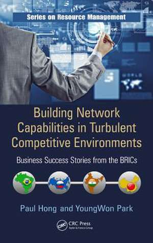 Building Network Capabilities in Turbulent Competitive Environments de Paul Hong