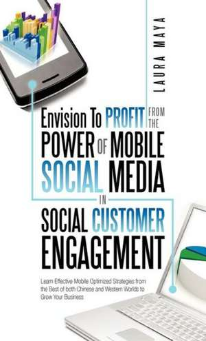 Envision to Profit from the Power of Mobile Social Media in Social Customer Engagement: Learn Effective Mobile Optimized Strategies from the Best of B