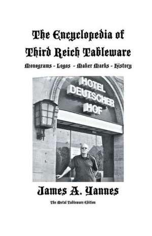 The Encyclopedia of Third Reich Tableware de James a. Yannes