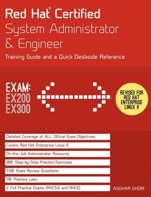 Red Hat Certified System Administrator & Engineer (RHCSA and RHCE):  Training Guide and a Deskside Reference, RHEL 6 (Exams Ex200 & Ex300) de Asghar Ghori