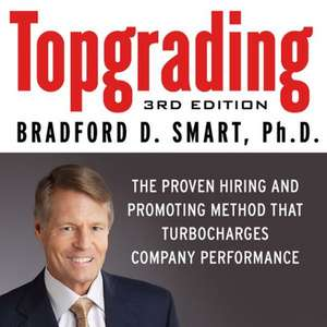 Topgrading: The Proven Hiring and Promoting Method That Turbocharges Company Performances de Bradford D. Smart