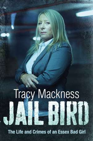 Jail Bird - The Life and Crimes of an Essex Bad Girl imagine