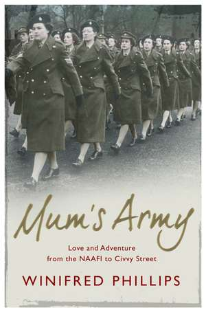 Mum's Army: Love and Adventure From the NAAFI to Civvy Street de Winifred Phillips