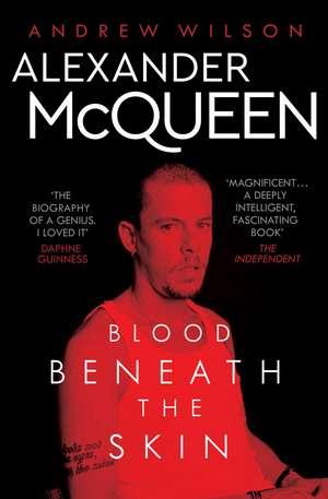 Alexander McQueen: Blood Beneath the Skin de Andrew Wilson