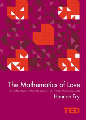 The Mathematics of Love: Proofs, and the Search for the Ultimate Equation de Hannah Fry