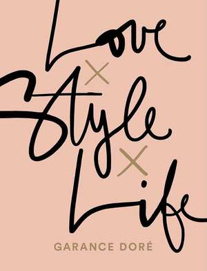 Love x Style x Life de Garance Doré