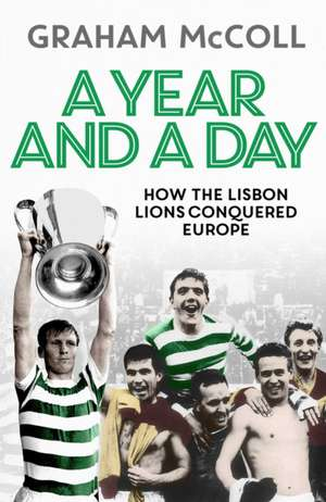 A Year and a Day: How the Lisbon Lions Conquered Europe de Graham McColl