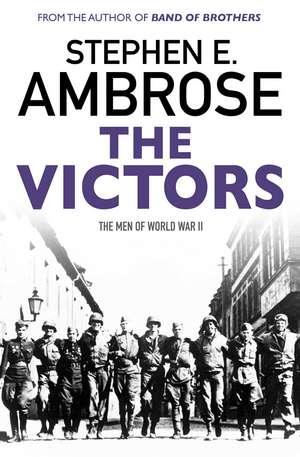 The Victors: The Men of  WWII de Stephen E. Ambrose