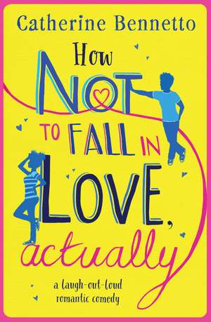 How Not to Fall in Love, Actually: a laugh-out-loud romantic comedy de Catherine Bennetto