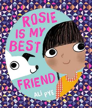 Rosie is My Best Friend de Ali Pye