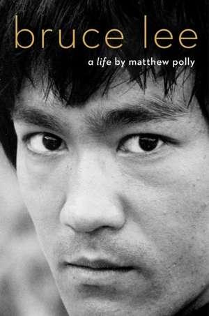 Bruce Lee: A Life de Matthew Polly