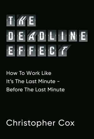 The Deadline Effect de Christopher Cox