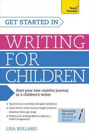 Get Started in Writing for Children:  A Guide to Developing Resilience de Lisa Bullard