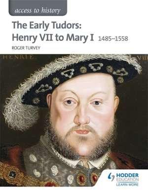 Access to History: The Early Tudors: Henry VII to Mary I 1485-1558