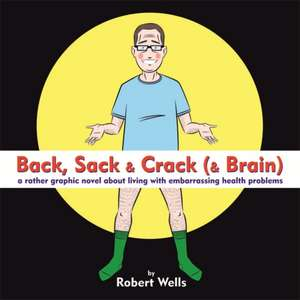 Back, Sack & Crack (& Brain) de Robert Wells