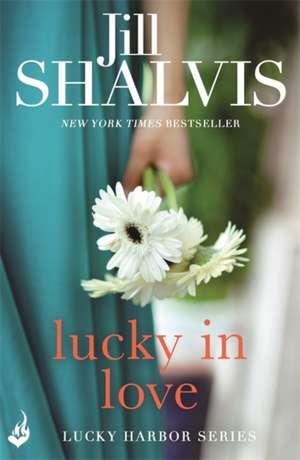 Lucky In Love: Lucky Harbor 4 de Jill (Author) Shalvis