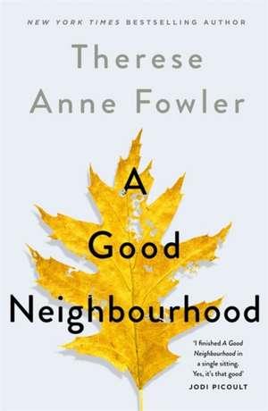 A Good Neighbourhood de Therese Anne Fowler