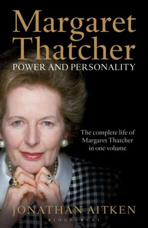 Margaret Thatcher: Power and Personality de Jonathan Aitken
