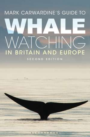 Mark Carwardine's Guide To Whale Watching In Britain And Europe: Second Edition de Mark Carwardine