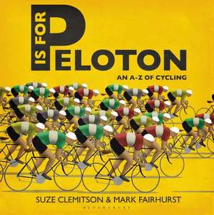 P Is For Peloton: The A-Z Of Cycling de Suze Clemitson