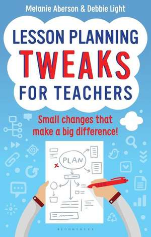 Lesson Planning Tweaks for Teachers: Small Changes That Make A Big Difference de Melanie Aberson