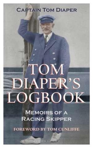 Tom Diaper's Logbook: Memoirs of a Racing Skipper de Captain Tom Diaper