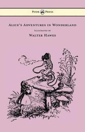 Alice's Adventures in Wonderland - Illustrated by Walter Hawes de Lewis Carroll