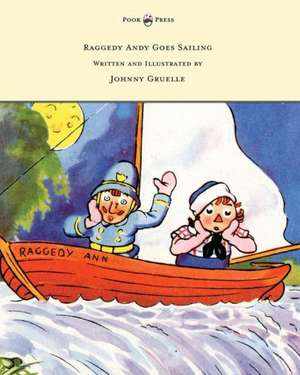 Raggedy Andy Goes Sailing - Written and Illustrated by Johnny Gruelle de Johnny Gruelle