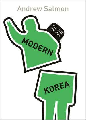 Salmon, A: Modern Korea: All That Matters de Andrew Salmon