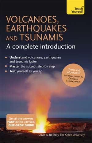 Volcanoes, Earthquakes and Tsunamis:  A Complete Introduction de David A. Rothery
