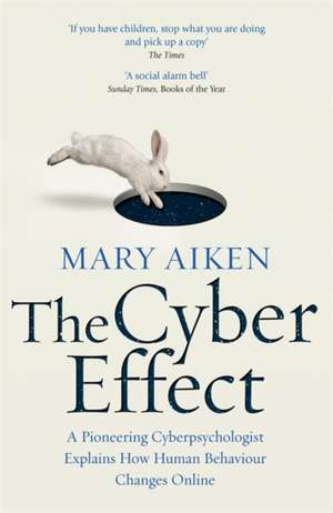 The Cyber Effect: A Pioneering Cyberpsychologist Explains How Human Behaviour Changes Online de Mary Aiken