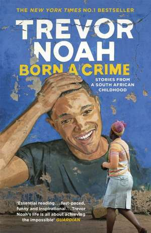 Born a Crime: Stories from a South African Childhood de Trevor Noah