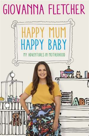 Happy Mum, Happy Baby de Giovanna Fletcher