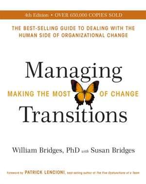 Managing Transitions: Making the Most of Change de William Bridges