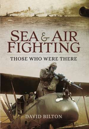 Sea and Air Fighting in the Great War de David Bilton