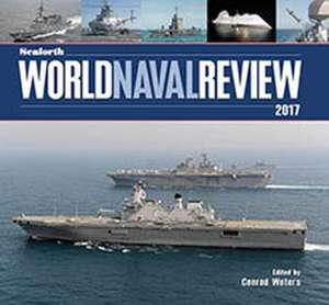 Seaforth World Naval Review, 2017 de Conrad Waters