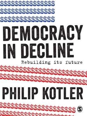 Democracy in Decline: Rebuilding its Future de Philip Kotler
