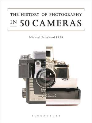 The History of Photography in 50 Cameras de Michael Pritchard