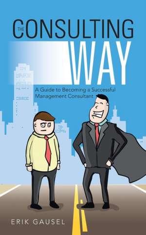 The Consulting Way de Erik Gausel
