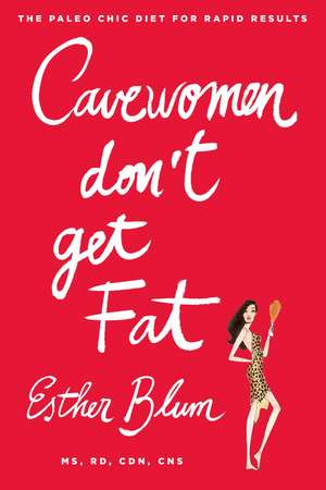 Cavewomen Don't Get Fat: The Paleo Chic Diet for Rapid Results de Esther Blum