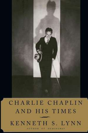 Charlie Chaplin and His Times de Kenneth S. Lynn